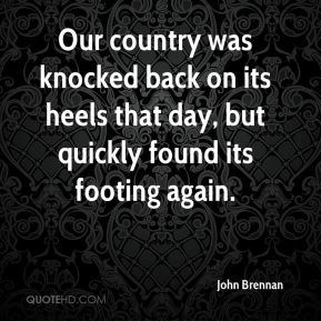 Our country was knocked back on its heels that day, but quickly found its footing again.