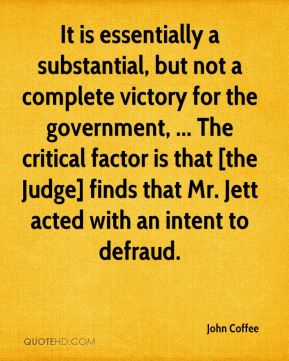 John Coffee  - It is essentially a substantial, but not a complete victory for the government, ... The critical factor is that [the Judge] finds that Mr. Jett acted with an intent to defraud.