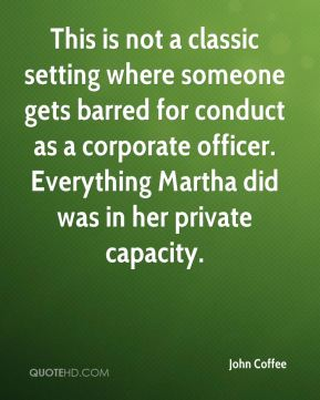 This is not a classic setting where someone gets barred for conduct as a corporate officer. Everything Martha did was in her private capacity.