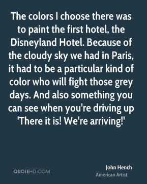 The colors I choose there was to paint the first hotel, the Disneyland Hotel. Because of the cloudy sky we had in Paris, it had to be a particular kind of color who will fight those grey days. And also something you can see when you're driving up 'There it is! We're arriving!'