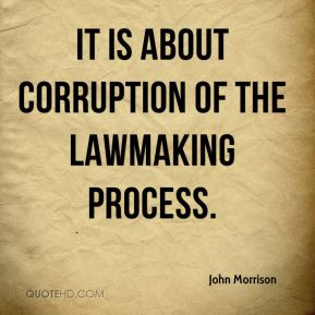 It is about corruption of the lawmaking process.