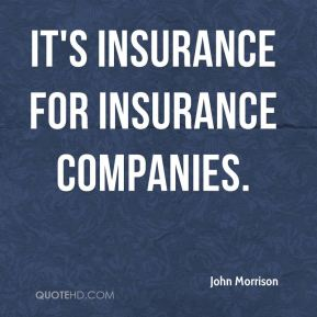 It's insurance for insurance companies.