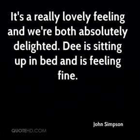 It's a really lovely feeling and we're both absolutely delighted. Dee is sitting up in bed and is feeling fine.