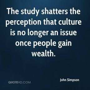 John Simpson  - The study shatters the perception that culture is no longer an issue once people gain wealth.