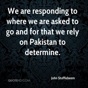John Stufflebeem  - We are responding to where we are asked to go and for that we rely on Pakistan to determine.