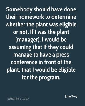 John Tory  - Somebody should have done their homework to determine whether the plant was eligible or not. If I was the plant (manager), I would be assuming that if they could manage to have a press conference in front of the plant, that I would be eligible for the program.
