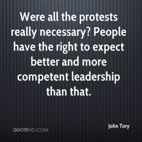 John Tory  - Were all the protests really necessary? People have the right to expect better and more competent leadership than that.