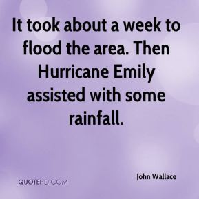 It took about a week to flood the area. Then Hurricane Emily assisted with some rainfall.