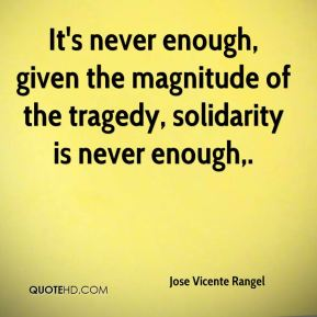 Jose Vicente Rangel  - It's never enough, given the magnitude of the tragedy, solidarity is never enough.