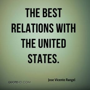 Jose Vicente Rangel  - the best relations with the United States.