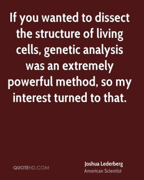 If you wanted to dissect the structure of living cells, genetic analysis was an extremely powerful method, so my interest turned to that.