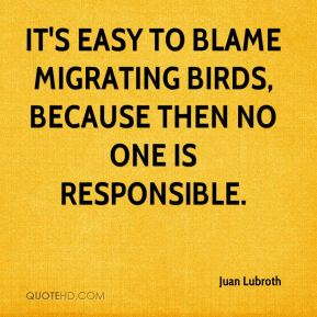 Juan Lubroth  - It's easy to blame migrating birds, because then no one is responsible.