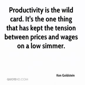 Ken Goldstein  - Productivity is the wild card. It's the one thing that has kept the tension between prices and wages on a low simmer.