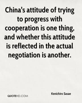 Kenichiro Sasae  - China's attitude of trying to progress with cooperation is one thing, and whether this attitude is reflected in the actual negotiation is another.