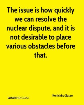 Kenichiro Sasae  - The issue is how quickly we can resolve the nuclear dispute, and it is not desirable to place various obstacles before that.