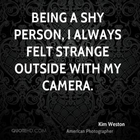Being a shy person, I always felt strange outside with my camera.