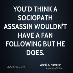 Laurell K. Hamilton - You'd think a sociopath assassin wouldn't have a fan following but he does.
