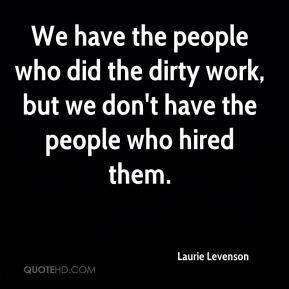 Laurie Levenson  - We have the people who did the dirty work, but we don't have the people who hired them.