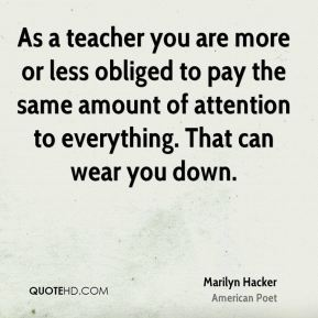 As a teacher you are more or less obliged to pay the same amount of attention to everything. That can wear you down.