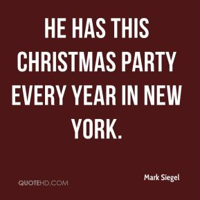 He has this Christmas party every year in New York.