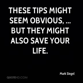 Mark Siegel  - These tips might seem obvious, ... but they might also save your life.