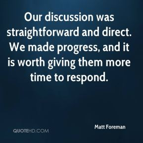 Our discussion was straightforward and direct. We made progress, and it is worth giving them more time to respond.