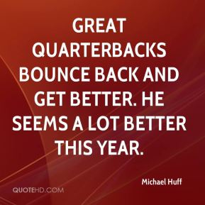 Michael Huff  - Great quarterbacks bounce back and get better. He seems a lot better this year.