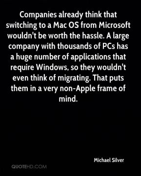Companies already think that switching to a Mac OS from Microsoft wouldn't be worth the hassle. A large company with thousands of PCs has a huge number of applications that require Windows, so they wouldn't even think of migrating. That puts them in a very non-Apple frame of mind.