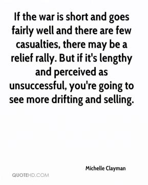 Michelle Clayman  - If the war is short and goes fairly well and there are few casualties, there may be a relief rally. But if it's lengthy and perceived as unsuccessful, you're going to see more drifting and selling.