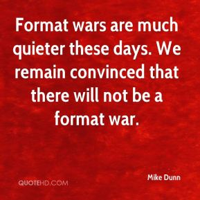 Mike Dunn  - Format wars are much quieter these days. We remain convinced that there will not be a format war.
