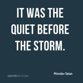 It was the quiet before the storm.