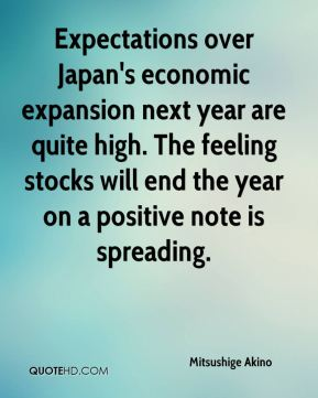 Mitsushige Akino  - Expectations over Japan's economic expansion next year are quite high. The feeling stocks will end the year on a positive note is spreading.