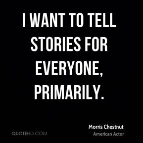 I want to tell stories for everyone, primarily.