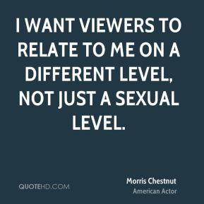 I want viewers to relate to me on a different level, not just a sexual level.