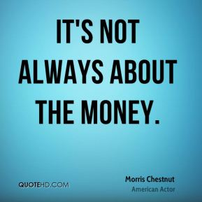 It's not always about the money.