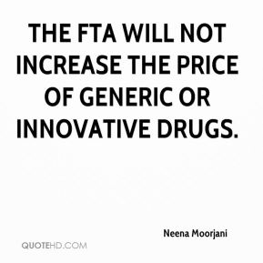 Neena Moorjani  - The FTA will not increase the price of generic or innovative drugs.