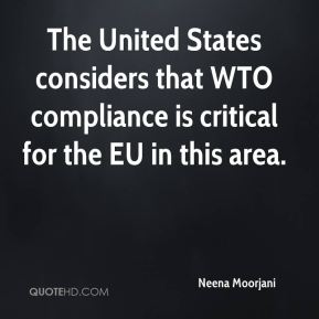 Neena Moorjani  - The United States considers that WTO compliance is critical for the EU in this area.