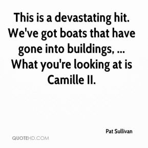 This is a devastating hit. We've got boats that have gone into buildings, ... What you're looking at is Camille II.