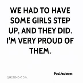 Paul Anderson  - We had to have some girls step up, and they did. I'm very proud of them.