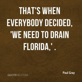 That's when everybody decided, 'We need to drain Florida,' .