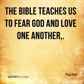 The Bible teaches us to fear God and love one another.