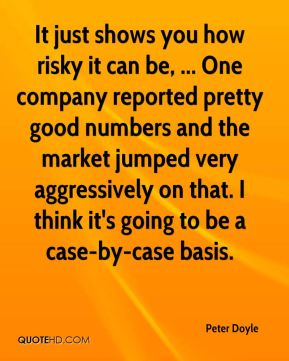 Peter Doyle  - It just shows you how risky it can be, ... One company reported pretty good numbers and the market jumped very aggressively on that. I think it's going to be a case-by-case basis.