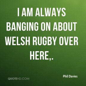 I am always banging on about Welsh rugby over here.