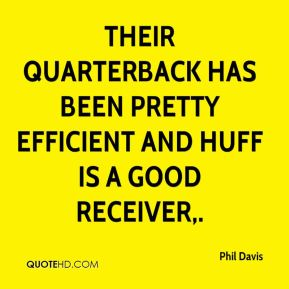 Phil Davis  - Their quarterback has been pretty efficient and Huff is a good receiver.
