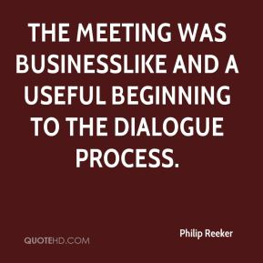Philip Reeker  - The meeting was businesslike and a useful beginning to the dialogue process.