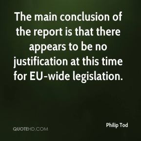 Philip Tod  - The main conclusion of the report is that there appears to be no justification at this time for EU-wide legislation.