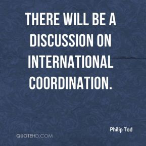 There will be a discussion on international coordination.