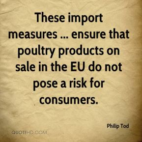 These import measures ... ensure that poultry products on sale in the EU do not pose a risk for consumers.