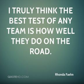 I truly think the best test of any team is how well they do on the road.