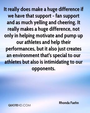 It really does make a huge difference if we have that support - fan support and as much yelling and cheering. It really makes a huge difference, not only in helping motivate and pump up our athletes and help their performances, but it also just creates an environment that's special to our athletes but also is intimidating to our opponents.